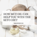 How MCT Oil Can Help You With The Keto Diet